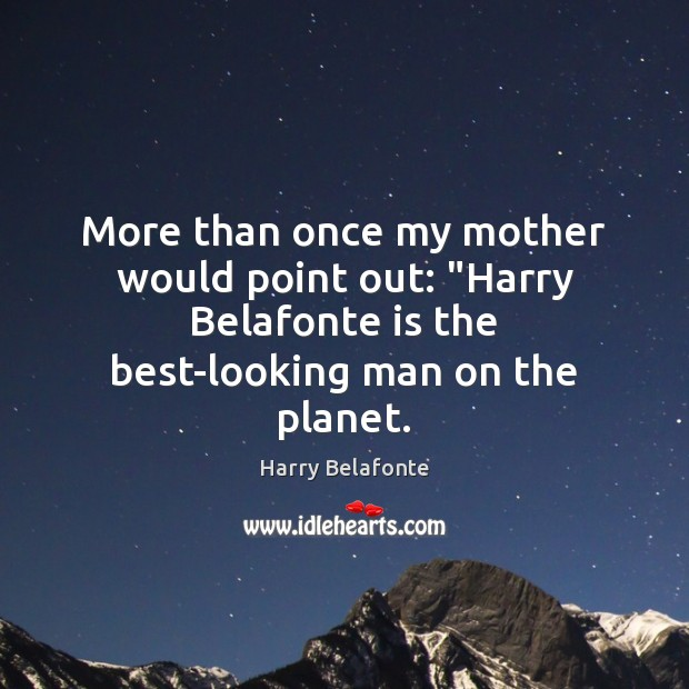 """Image, More than once my mother would point out: """"Harry Belafonte is the"""