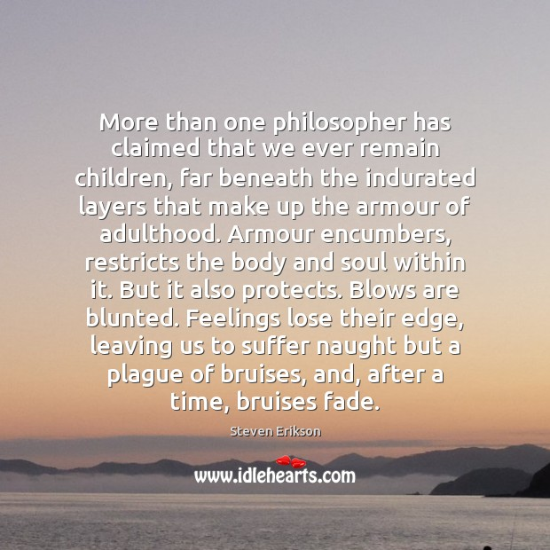 More than one philosopher has claimed that we ever remain children, far Steven Erikson Picture Quote
