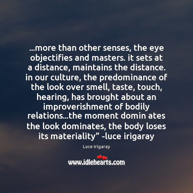 …more than other senses, the eye objectifies and masters. it sets at Image
