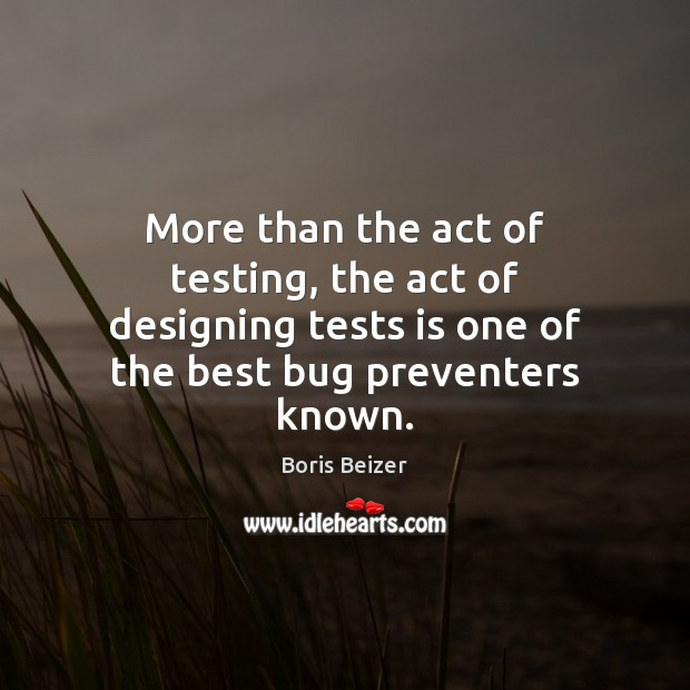 Image, More than the act of testing, the act of designing tests is