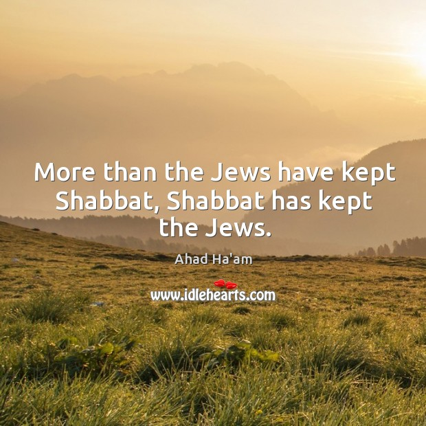 Image, More than the Jews have kept Shabbat, Shabbat has kept the Jews.