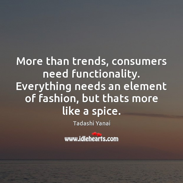 Image, More than trends, consumers need functionality. Everything needs an element of fashion,