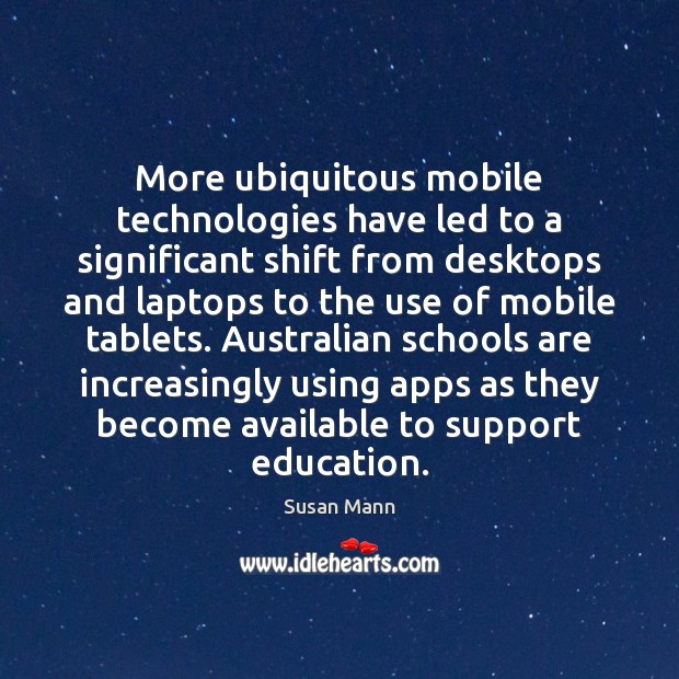 More ubiquitous mobile technologies have led to a significant shift from desktops Susan Mann Picture Quote