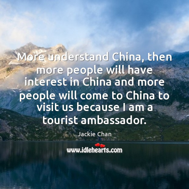 More understand China, then more people will have interest in China and Jackie Chan Picture Quote