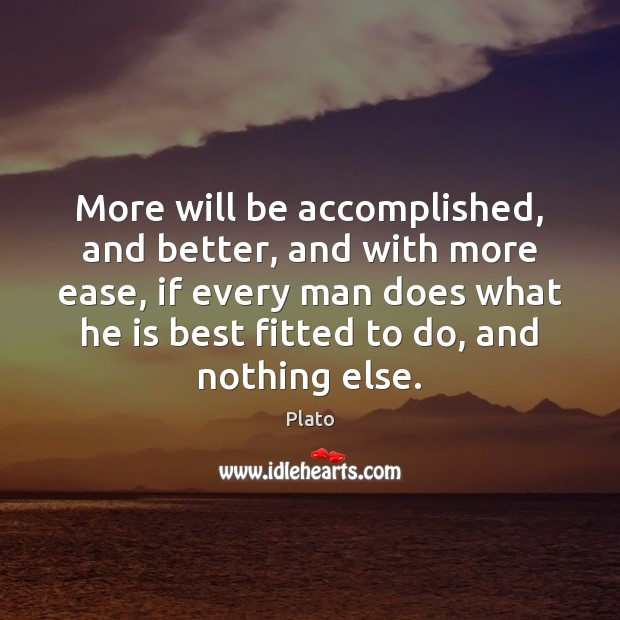 More will be accomplished, and better, and with more ease, if every Image