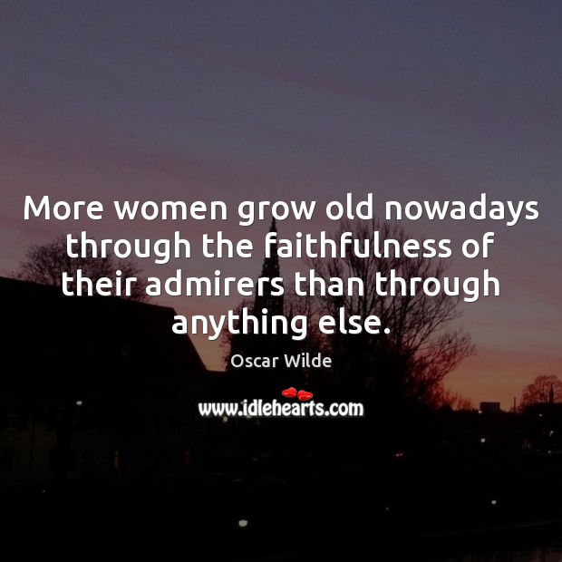 Image, More women grow old nowadays through the faithfulness of their admirers than