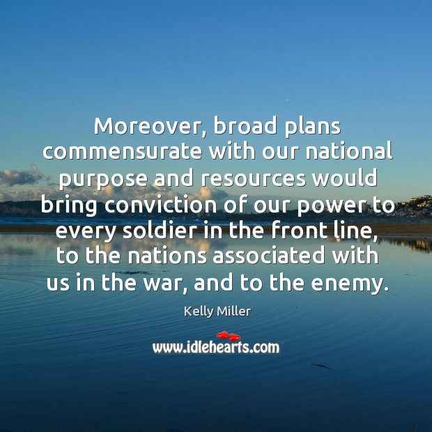 Moreover, broad plans commensurate with our national purpose and resources would bring Kelly Miller Picture Quote
