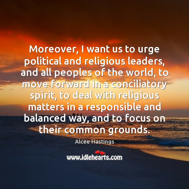 Image, Moreover, I want us to urge political and religious leaders, and all