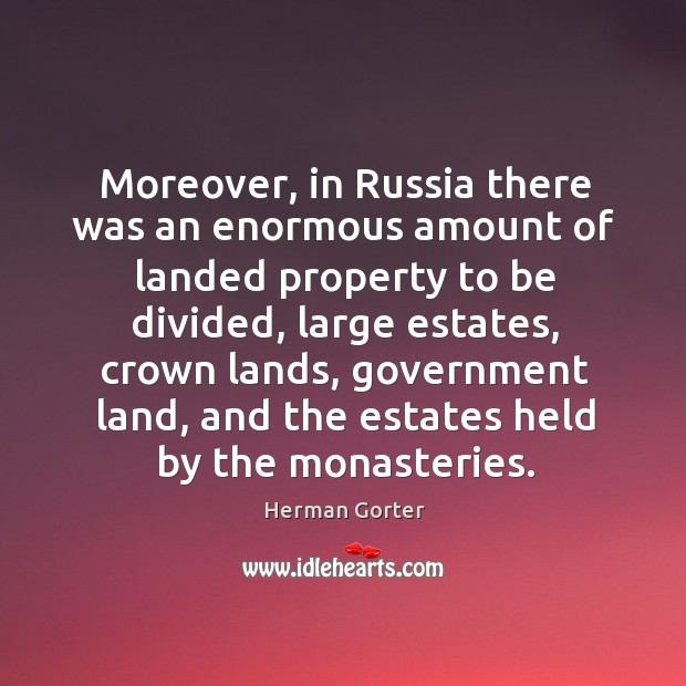 Moreover, in russia there was an enormous amount of landed property to be divided Herman Gorter Picture Quote