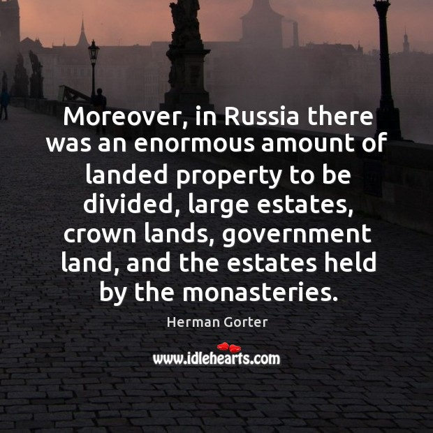 Moreover, in Russia there was an enormous amount of landed property to Herman Gorter Picture Quote
