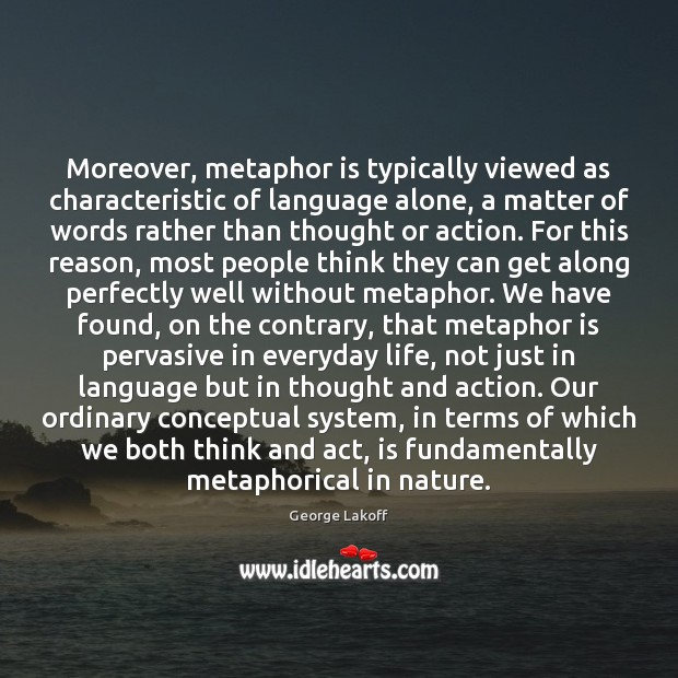 Image, Moreover, metaphor is typically viewed as characteristic of language alone, a matter