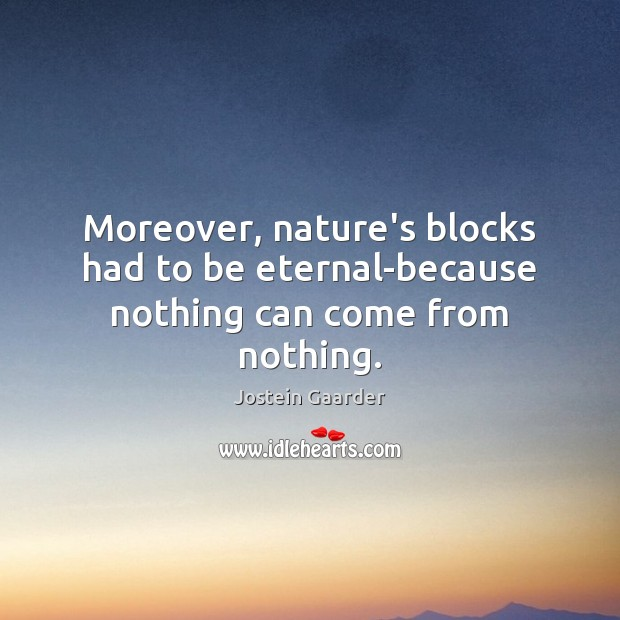 Moreover, nature's blocks had to be eternal-because nothing can come from nothing. Image