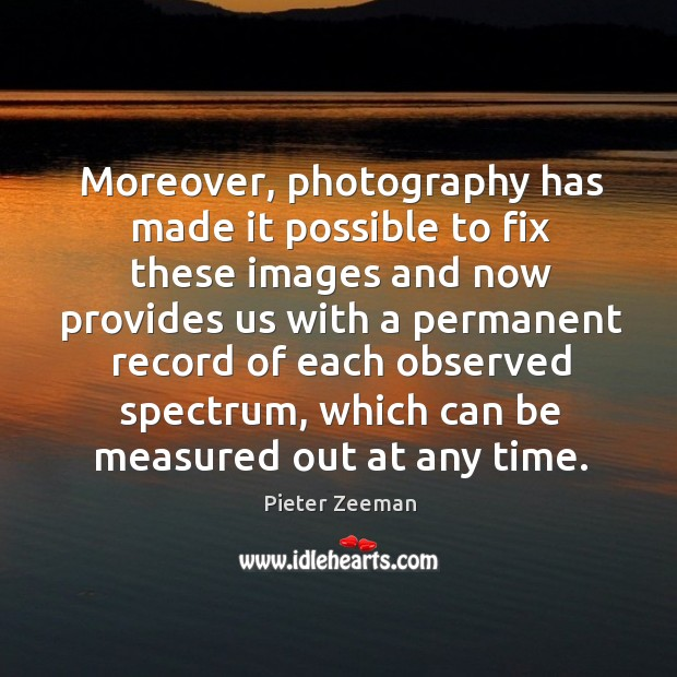 Moreover, photography has made it possible to fix these images and now provides us Image