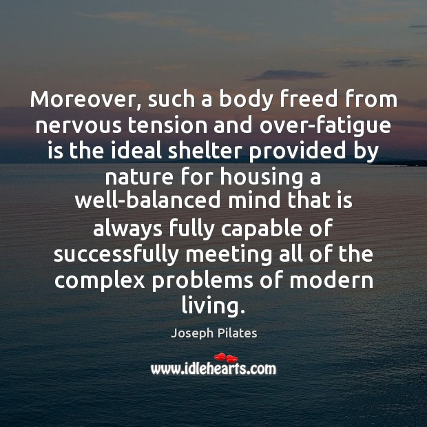 Moreover, such a body freed from nervous tension and over-fatigue is the Image