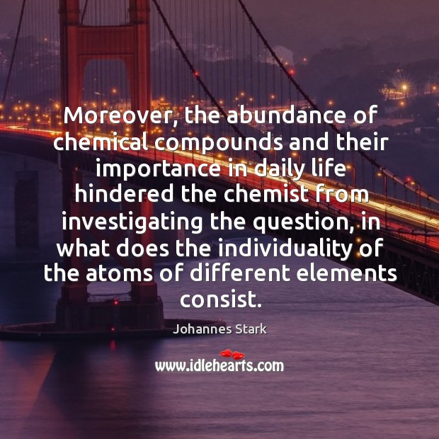 Moreover, the abundance of chemical compounds and their importance in daily life Image