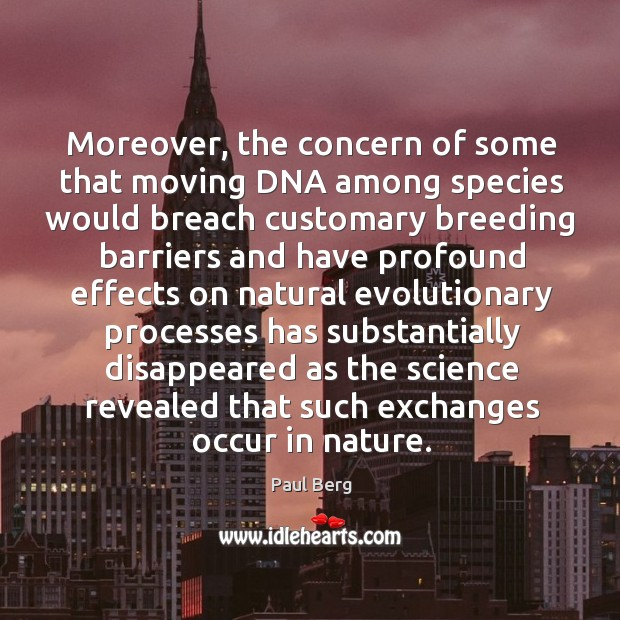 Moreover, the concern of some that moving dna among species would breach Image