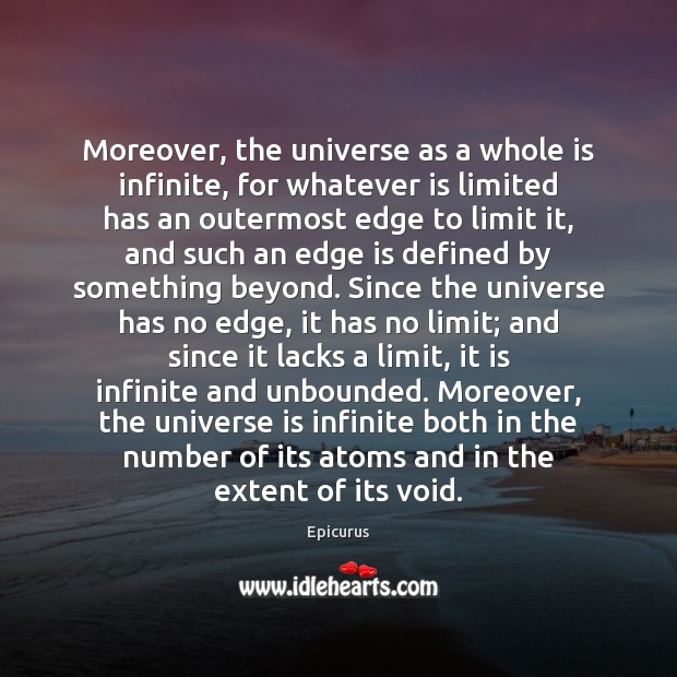 Moreover, the universe as a whole is infinite, for whatever is limited Image
