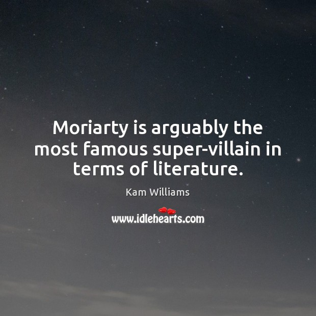 Image, Moriarty is arguably the most famous super-villain in terms of literature.