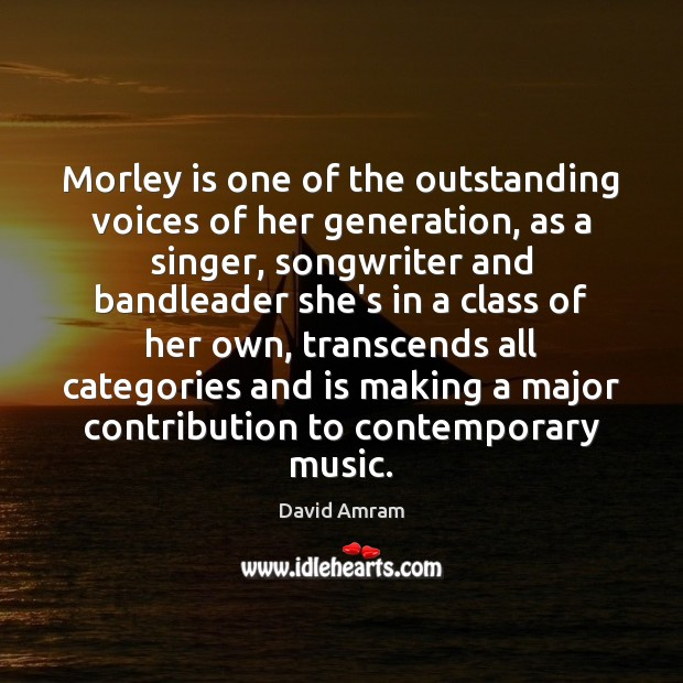 Morley is one of the outstanding voices of her generation, as a Image