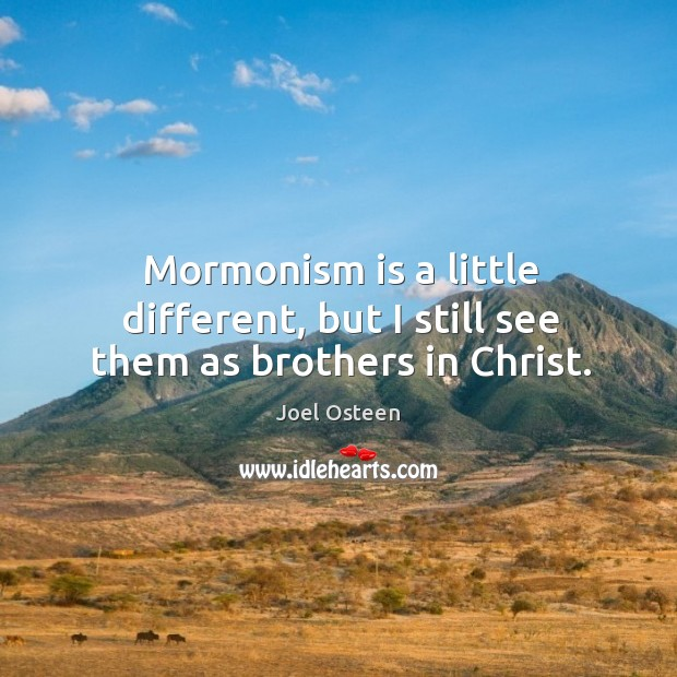 Image, Mormonism is a little different, but I still see them as brothers in christ.