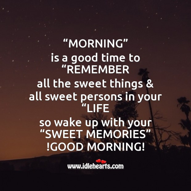 "Morning is a good time to ""remember all the sweet things Image"