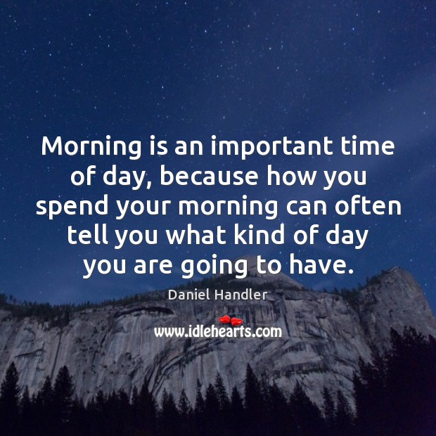 Image, Morning is an important time of day, because how you spend your