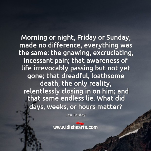 Image, Morning or night, Friday or Sunday, made no difference, everything was the