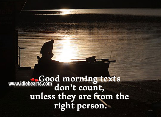 Morning Texts Count, When Are From Right Ones.