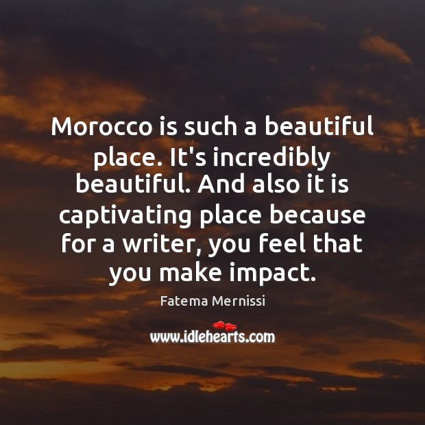 Morocco is such a beautiful place. It's incredibly beautiful. And also it Image
