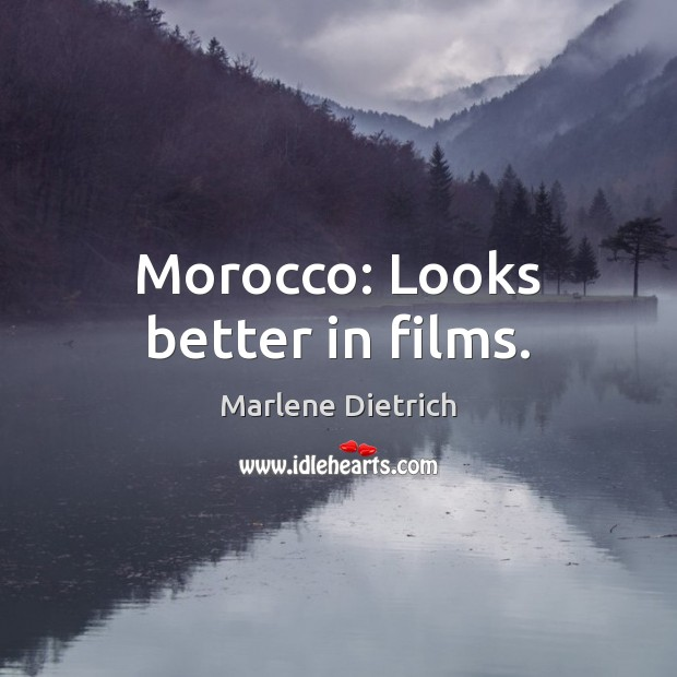 Image, Morocco: Looks better in films.