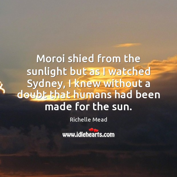 Moroi shied from the sunlight but as I watched Sydney, I knew Image