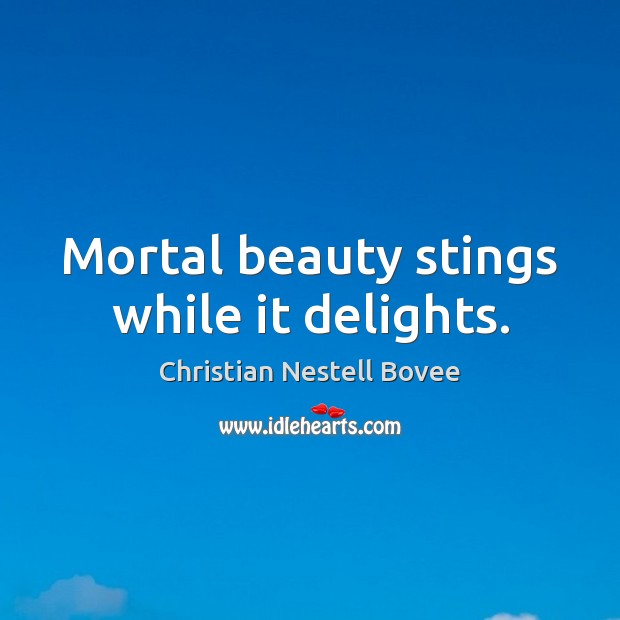 Mortal beauty stings while it delights. Christian Nestell Bovee Picture Quote