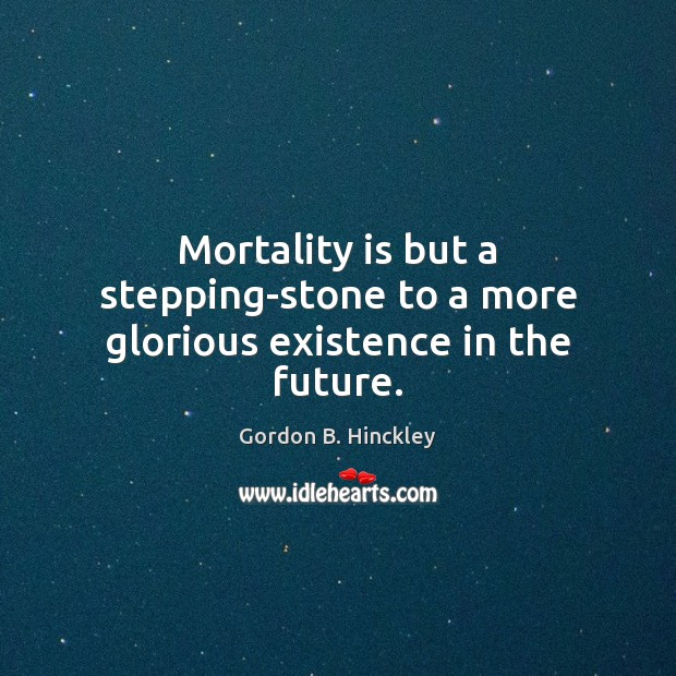 Mortality is but a stepping-stone to a more glorious existence in the future. Image