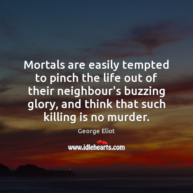Image, Mortals are easily tempted to pinch the life out of their neighbour's
