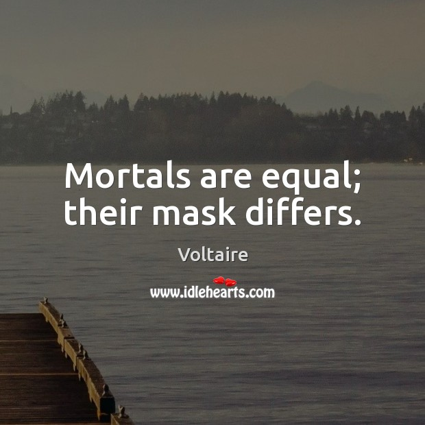 Image about Mortals are equal; their mask differs.