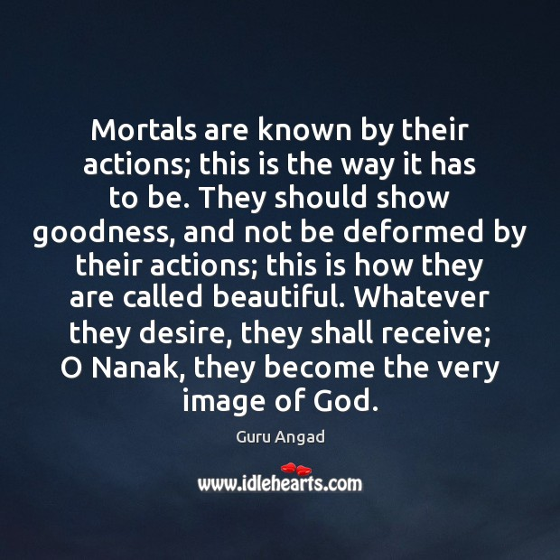 Mortals are known by their actions; this is the way it has Image