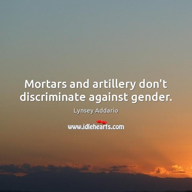 Mortars and artillery don't discriminate against gender. Image