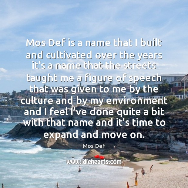 Mos Def is a name that I built and cultivated over the Move On Quotes Image
