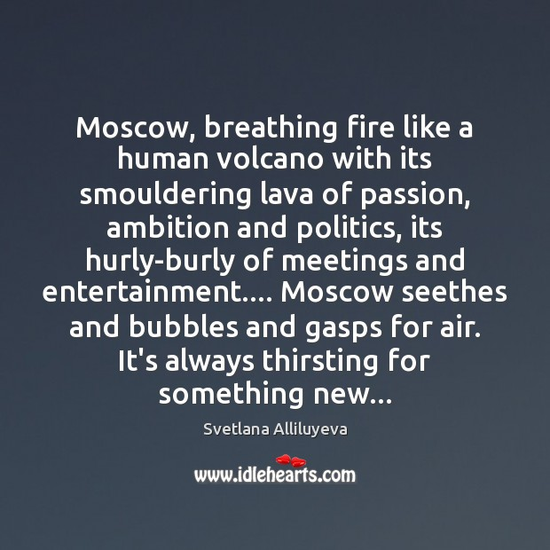 Moscow, breathing fire like a human volcano with its smouldering lava of Image