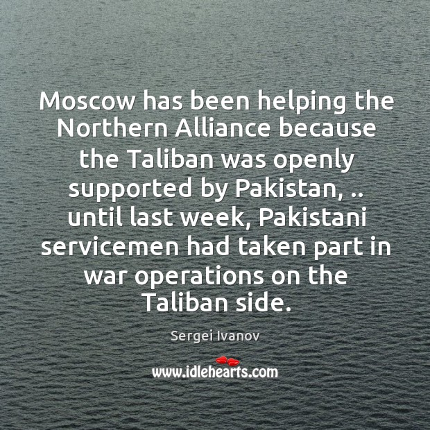 Moscow has been helping the Northern Alliance because the Taliban was openly Image