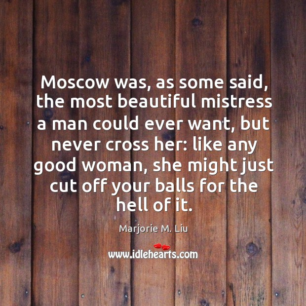 Moscow was, as some said, the most beautiful mistress a man could Marjorie M. Liu Picture Quote