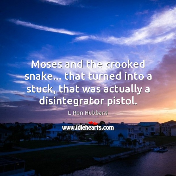 Moses and the crooked snake… that turned into a stuck, that was Image