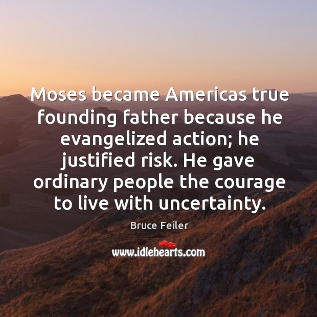 Moses became Americas true founding father because he evangelized action; he justified Image