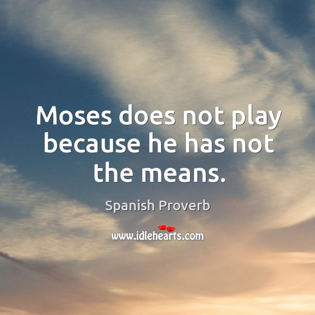Image, Moses does not play because he has not the means.