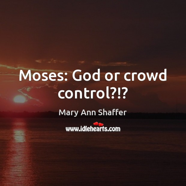 Image, Moses: God or crowd control?!?