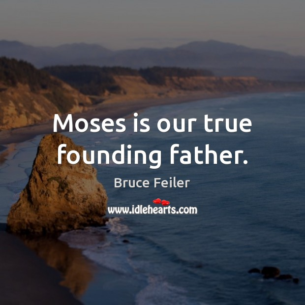 Image, Moses is our true founding father.