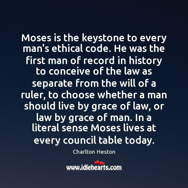 Moses is the keystone to every man's ethical code. He was the Image