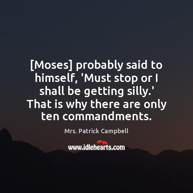 [Moses] probably said to himself, 'Must stop or I shall be getting Image