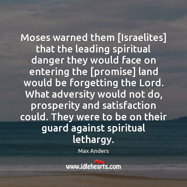 Moses warned them [Israelites] that the leading spiritual danger they would face Max Anders Picture Quote