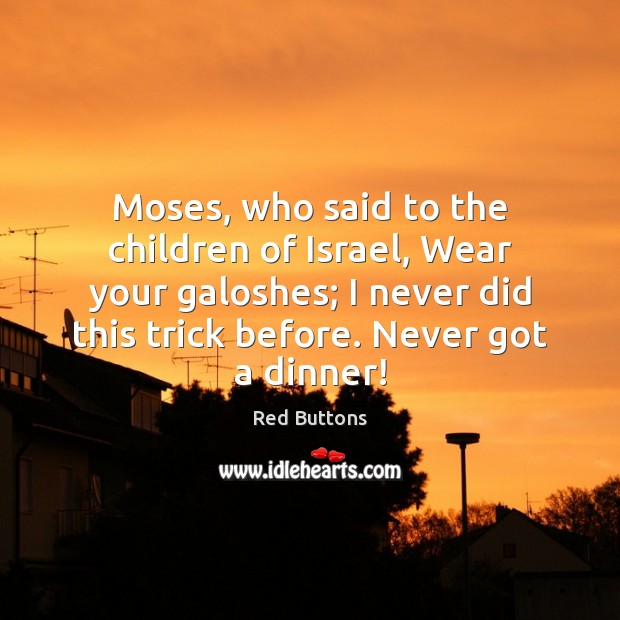Moses, who said to the children of Israel, Wear your galoshes; I Red Buttons Picture Quote